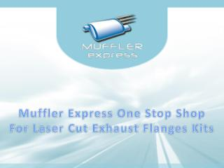 Muffler-Express-One-Stop-Shop-For-Laser-Cut-Exhaust-Flanges-Kits.pdf