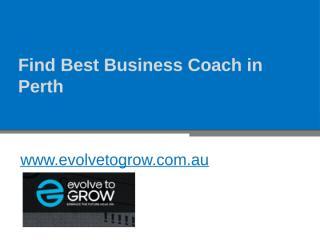 Find Best Business Coach in Perth - www.evolvetogrow.com.au.pptx